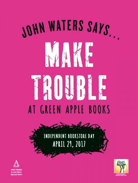 John Waters Make Trouble poster for Independent Bookstore Day